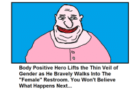 """Bodies , Brave, and Braves: Body Positive Hero Lifts the Thin Veil of  Gender as He Bravely Walks Into The  """"Female"""" room. You won't Believe  What Happens Next... ;d"""