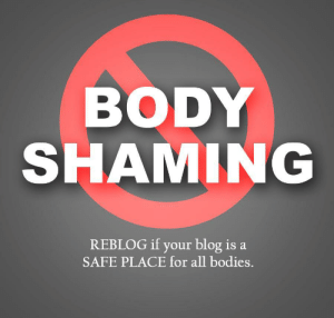 Bodies , Blog, and Safe: BODY  SHAMING  REBLOG if your blog is a  SAFE PLACE for all bodies.
