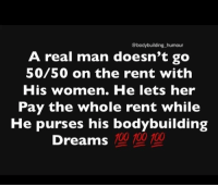 Solid plan 👌😂: @bodybuilding humour  A real man doesn't go  50/50 on the rent with  His women. He lets her  Pay the whole rent while  He purses his bodybuilding  Dreams  100 100 100 Solid plan 👌😂