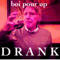 how u liking my aesthetic memes lads: boi pour up  D R A N K how u liking my aesthetic memes lads