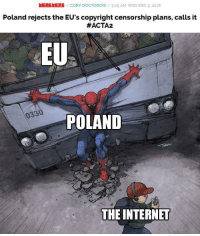 Internet, Memes, and Poland: bOiNGbOİNG / CORY DOCTOROW / 5:05 AM WED DEC 5, 2018  Poland rejects the EU's copyright censorship plans, calls it  #ACTA2  EU  0330  POLAND  THE INTERNET The hero we need via /r/memes https://ift.tt/2G01OqT