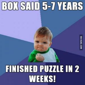 It was supposed to take a long time, but I freaking NAILED it! Woohoo!: BOK  SAID 5-7 YEARS  FINISHED PUZZLE IN 2  WEEKS! It was supposed to take a long time, but I freaking NAILED it! Woohoo!