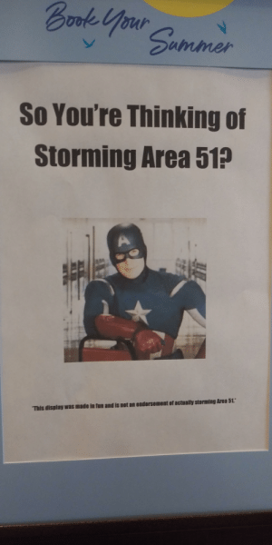 Found this at my local Barnes and Noble today: Bok Your Sommer  So You're Thinking of  Storming Area 51?  A  This display was made in fun and is not an endorsement of actually storming Area 51. Found this at my local Barnes and Noble today