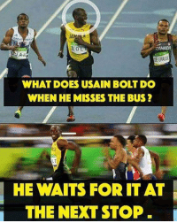 Be Like, Meme, and Memes: BOL  RERASSE  WHAT DOES USAIN BOLT DO  WHEN HE MISSES THE BUS?  HE WAITS FOR IT AT  THE NEXT STOP Twitter: BLB247 Snapchat : BELIKEBRO.COM belikebro sarcasm meme Follow @be.like.bro