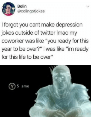 "Just waiting for a natural cause by YashSSJB1 MORE MEMES: Bolin  @colingotjokes  I forgot you cant make depression  jokes outside of twitter Imao my  coworker was like ""you ready for this  year to be over?"" I was like ""im ready  for this life to be over""  YS ame Just waiting for a natural cause by YashSSJB1 MORE MEMES"
