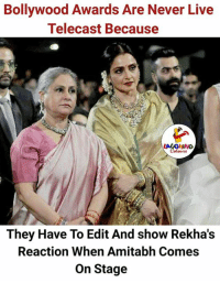 Live, Bollywood, and Never: Bollywood Awards Are Never Live  Telecast Because  They Have To Edit And show Rekha's  Reaction When Amitabh Comes  On Stage