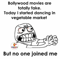 Vegetals: Bollywood movies are  totally fake.  Today I started dancing in  vegetable market  But no one joined me