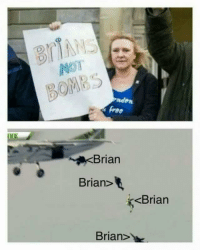 Af, Funny, and Dank Memes: BOMBS  ree  Brian  Brian>  <Brian  Brian> @see_more is funny AF