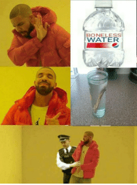 via Boneless water memes -oldmin: BONELESS  WATER via Boneless water memes -oldmin