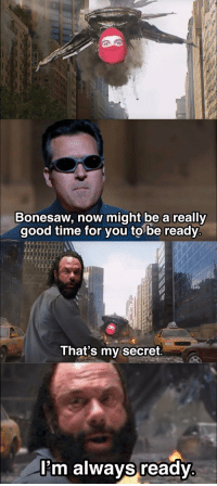 Good, Time, and Secret: Bonesaw, now might be a really  good time for you to be ready  12  That's my secret  I'm always ready You're goin nowhere