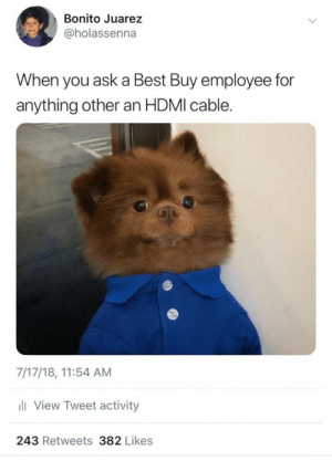Not sure if we carry those by fightmilk22 MORE MEMES: Bonito Juarez  @holassenna  When you ask a Best Buy employee for  anything other an HDMI cable.  7/17/18, 11:54 AM  View Tweet activity  243 Retweets 382 Likes Not sure if we carry those by fightmilk22 MORE MEMES