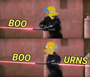 Boo, One, and Surprise: BOO  7  BOO  URNS a surprise to be sure, Smithers, but a welcome one