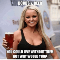 Big Boobs: BOOBS& BEER  YOU COULD LIVE WITHOUT THEM  BUT WHY WOULD YOU?
