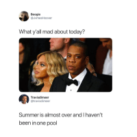 Summer, Pool, and Today: Boogie  @JvmesHoover  What y'all mad about today?  Travisdimeer  @travisdimeer  Summer is almost over and I haven't  been inone pool 😢