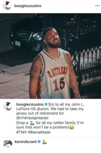 Family, Kevin Durant, and Memes: boogiecousins  ITLR  15  boogiecousins S/o to all my John L  LeFlore HS alumni. We had to take my  jersey out of retirement for  @champagnepapi  Drop a for all my rattler family (I'm  sure that won't be a problem)  #TMV #BamaMade  kevindurant 😂 at Kevin Durant... https://t.co/nP1OrgRorN