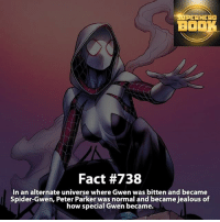 Like this if you like Spider-Gwen! - marvel superhero facts marvelfacts supervillain rocketracoon spiderman marveluniverse anime marvelstudios xmen jeremyrenner avengers comics mcu marvelart marvelcomics teamcap civilwar teamironman ironman avengers guardiansofthegalaxy robertdowneyjr captainamerica deadpool spidergwen captainamericacivilwar ===================================: BOOK  Fact #738  In an alternate universe where Gwen was bitten and became  Spider-Gwen, Peter Parker was normal and became jealous of  how special Gwen became. Like this if you like Spider-Gwen! - marvel superhero facts marvelfacts supervillain rocketracoon spiderman marveluniverse anime marvelstudios xmen jeremyrenner avengers comics mcu marvelart marvelcomics teamcap civilwar teamironman ironman avengers guardiansofthegalaxy robertdowneyjr captainamerica deadpool spidergwen captainamericacivilwar ===================================