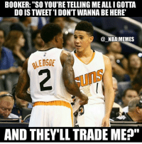 "That's how you get off the Suns 💀😂😂 - Follow @_nbamemes._: BOOKER: ""SO YOU'RE TELLING ME ALLI GOTTA  DO IS TWEET'I DON'T WANNA BE HERE  @ NBA!MEMES  LEDSOE  uns  AND THEV'LL TRADE ME"" That's how you get off the Suns 💀😂😂 - Follow @_nbamemes._"