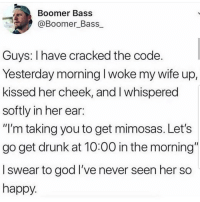 """Drunk, God, and Latinos: Boomer Bass  @Boomer_Bass  Guys: I have cracked the code.  Yesterday morning l woke my wife up,  kissed her cheek, and I whispered  softly in her ear:  """"I'm taking you to get mimosas. Let's  go get drunk at 10:00 in the morning""""  I swear to god I've never seen her so  happy Not that hard 😅😂 🔥 Follow Us 👉 @latinoswithattitude 🔥 latinosbelike latinasbelike latinoproblems mexicansbelike mexican mexicanproblems hispanicsbelike hispanic hispanicproblems latina latinas latino latinos hispanicsbelike"""