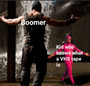 The most intense war in history: Boomer  Kid who  knows what  a VHS tape  is The most intense war in history