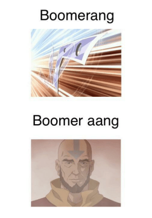 Is this still relevant: Boomerang  Boomer aang Is this still relevant