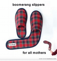 boomerang slippers  for all mothers  MORE FUN DAMNLOL COM For all angry mothers.  http://bit.ly/DailyDose39