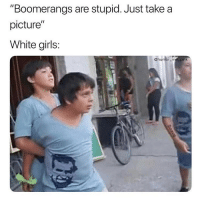 "Girls, Life, and Memes: ""Boomerangs are stupid. Just take a  picture""  White girls:  Ohumor_me pink The boomerang life is important 💯💕(@humor_me_pink)"