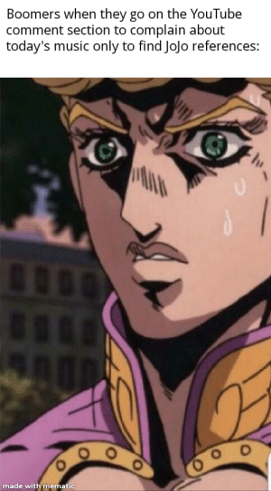 "Music, youtube.com, and Fuck: Boomers when they go on the YouTube  comment section to complain about  today's music only to find JoJo references:  made with mematic ""What the fuck is a Kira?"""