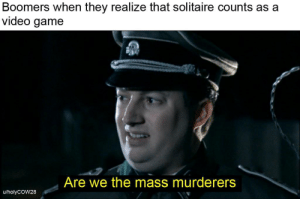 NANI??!!: Boomers when they realize that solitaire counts as a  video game  Are we the mass murderers  u/holyCOW28 NANI??!!