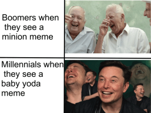 Just spitting facts: Boomers when  they see a  minion meme  Millennials when  they see a  baby yoda  meme Just spitting facts