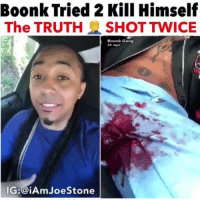 Memes, True, and Gang: Boonk Tried 2 Kill Himself  The TRUTH SHOT TWICE  Boonk Gang  2h ago  IG:@iAmJoeStone True or false