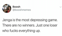 Most Depressing: Boosh  @booshmem  es  Jenga is the most depressing game.  There are no winners. Just one loser  who fucks everything up