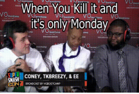 Monday, Reactiongifs, and Super: Bootcamp  V  V CU  BootC  When You Kill it and  VC  BootCamp  BootCamp  BootCamp  BootCamp  it's only Monday  BootCamp  amp  Bootcamp  SUPER  CONEY, TKBREEZY, & EE  5MASH  EEN BROADCAST BY VGBOOTCAMP Killing It