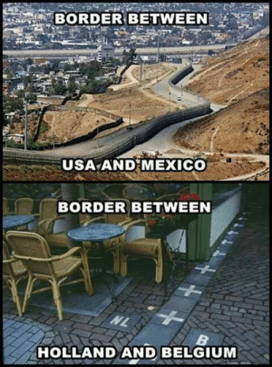 Not all borders are the same :): BORDER BETWEEN  USA AND MEXICO  BORDER BETWEEN  HOLLAND AND BELGIUM Not all borders are the same :)