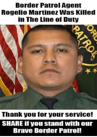 border patrol: Border Patrol Agent  Rogelio Martinez Was Killed  in The Line of Duty  Thank you for your service!  SHARE if you stand with our  Brave Border Patrol!
