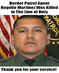 Memes, Thank You, and Brave: Border Patrol Agent  Rogelio Martinez Was Killed  in The Line of Duty  Thank you for yourserVICe! Do you support our brave border patrol? Voting in November?  Find your polling place HERE: https://www.nass.org/can-i-vote/find-your-polling-place