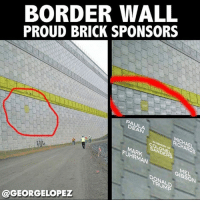 To pay for the wall @realdonaldtrump #ftp #pelosmelapela #tangerinetwat ( plans sell personalized bricks to famous racists who want to show support ! #nobannowall #immigrantsmakeamericagreat: BORDER WALL  PROUD BRICK SPONSORS  DEAN  RICHARDS  SANDERS  FUHRMAN  GIBSON  TRUMP  @GEORGELOPEZ To pay for the wall @realdonaldtrump #ftp #pelosmelapela #tangerinetwat ( plans sell personalized bricks to famous racists who want to show support ! #nobannowall #immigrantsmakeamericagreat