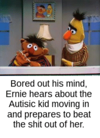 Bored out his mind,  Ernie hears about the  Autisic kid moving in  and prepares to beat  the shit out of her. Ernies been itching to beat up someone retarded ever since Bort died, and she'll do just fine.