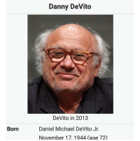 Happy birthday trash man: Born  Danny DeVito  DeVito in 2013  Daniel Michael DeVito Jr.  November 17, 1944 age 72) Happy birthday trash man