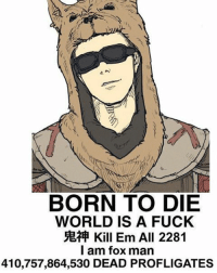 I don't know what this meme is but I like it Fallout4 Fallout3 Fallout2 Fallout NewVegas CaesarsLegion Awe Profligate: BORN TO DIE  WORLD IS A FUCK  SERA Kill Em All 2281  I am fox man  410,757,864,530 DEAD PROFLIGATES I don't know what this meme is but I like it Fallout4 Fallout3 Fallout2 Fallout NewVegas CaesarsLegion Awe Profligate