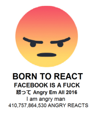 obligatory bi yearly oc: BORN TO REACT  FACEBOOK IS A FUCK  Angry Em All 2016  am angry man  410,757,864,530 ANGRY REACTS obligatory bi yearly oc