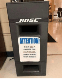 Club, Trash, and Tumblr: BOSE  ATTENTION  THIS IS NOT A  GARBAGE CAN  IT IS A SPEAKER.  DO NOT THROw  TRASH INSIDE!!!! laughoutloud-club:  Attention