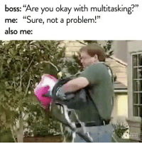 """Funny, Tbh, and Okay: boss: """"Are you okay with multitasking?""""  me: """"Sure, not a problem!""""  also me:  RRY I haven't mastered chewing gum and walking yet tbh😳😳 VidVia @theberry"""