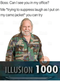 Fucking, Images, and Office: Boss: Can l see you in my office?  Me *trying to suppress laugh as I put on  my camo jacket* you can try  meges  ock  etty Images  by G  ILLUSION 1000 If anybody sees Bill let him know hes fucking fired