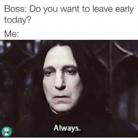 Memes, Today, and 🤖: Boss: Do you want to leave early  today?  Me:  Always. Obviously.....  (via StudentLifeUK)