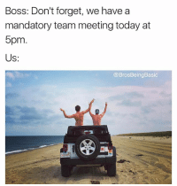 Today, Satan, and Boss: Boss: Don't forget, we have a  mandatory team meeting today at  5pm  Us:  @BrosBeingBasic  閂  3SB 88 Not today, Satan ✌🏼✌🏼 @peterlloyd @brosbeingbasic