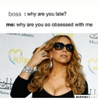 Currently Im omw damn 😂😂😂😂: boss why are you late?  me: why are you so obsessed with me  Cultures  Marc  Maroc  PICCOL Currently Im omw damn 😂😂😂😂