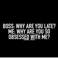 Dank, 🤖, and Boss: BOSS: WHY ARE YOU LATE?  ME: WHY ARE YOU SO  OBSESSED WITH ME?  REBEL #jussayin