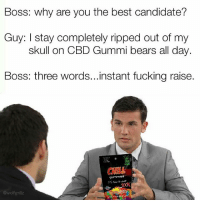 "Blunts, Candy, and Dank: Boss: why are you the best candidate?  Guy: I stay completely ripped out of my  skull on CBD Gummi bears all day.  Boss: three words...instant fucking raise.  gummies Chew your way up the ladder of success! 👉🔥 @blazingcbd 🔥 Gummy Bears are chewy and tasty! Each bite leaves your mouth wanting more of the gummy goodness. These gummy bears aren't your typical gummy bears. Chewier than your average bear, each little bear will make you pucker! Brighten your favorite candy dish with these amazing bears. _________________________________________________________ Our team, made up of chemists and scientists, is dedicated to producing the finest and purest CBD oil while never compromising on quality. CBD is a natural constituent of hemp that has been shown to have positive health benefits, without causing psychoactive effects. _______________________________________________________ 🏄Risk-free shipping across the U.S 📍Use -10% code ""WOLF10"" on all orders 🍭Shop infused CBD candy -> Vape oils @blazingcbd 🌿Diamond-CBD.com-collections . . . . cbd edibles gummies gummibears dank thc stoned stonerculture stoners pain therapy infused fusion snacks blunts hitsblunt legalizeit loud blaze bongtokes dispensary snacks delicious edible fun party happy"