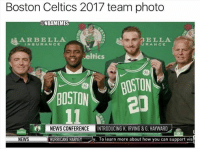 When you realize this...: Boston Celtics 2017 team photo  ONBAMEMES  A R BELLA  INSURANCE  ELLA  RANCに  eltics  BOSTON  86  NEWS CONFERENCEINTR  ODUCING K. IRVING&G. HAYWARD  NEWS  HURRICANE HARVEY  y. To learn more about how you can support vis When you realize this...