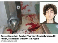 Memes, Prison, and Boston: Boston Marathon Bomber Tsarnaev Severely Injured In  Prison, May Never Walk Or Talk Again  empirenews.net welldam inothernews hopeitstrue